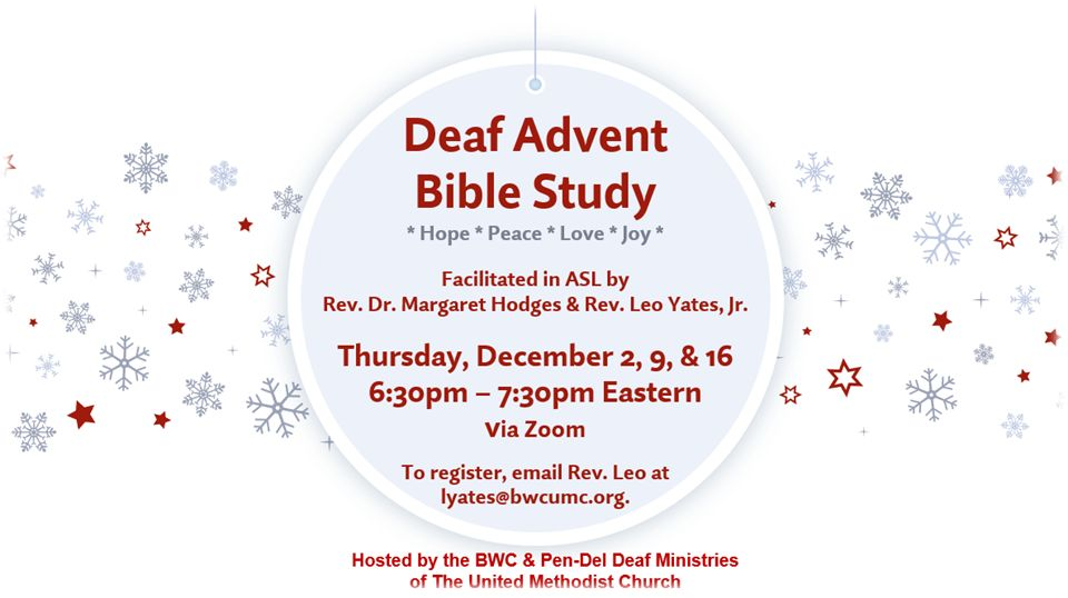 Deaf Advent Bible Study, December 2, 9, 16, 6:30-7:30 Eastern, ASL Zoom, contact lyates@bwcumc.org